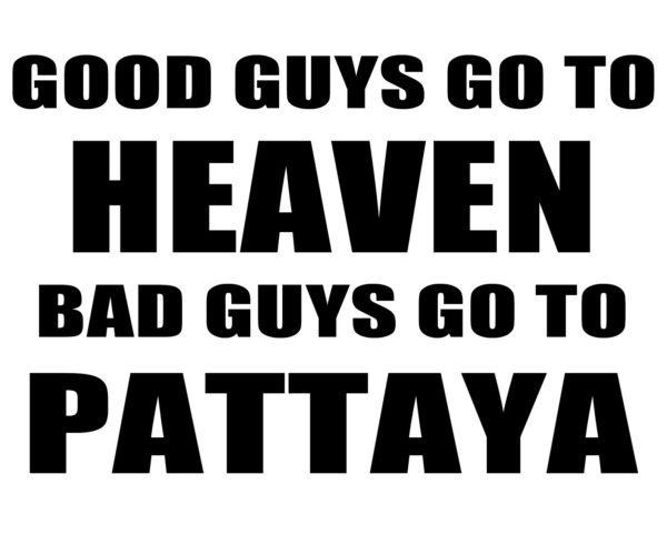 Tee-shirt Pattaya Blanc Good Guys Go to Heaven Bad Guys go to Pattaya